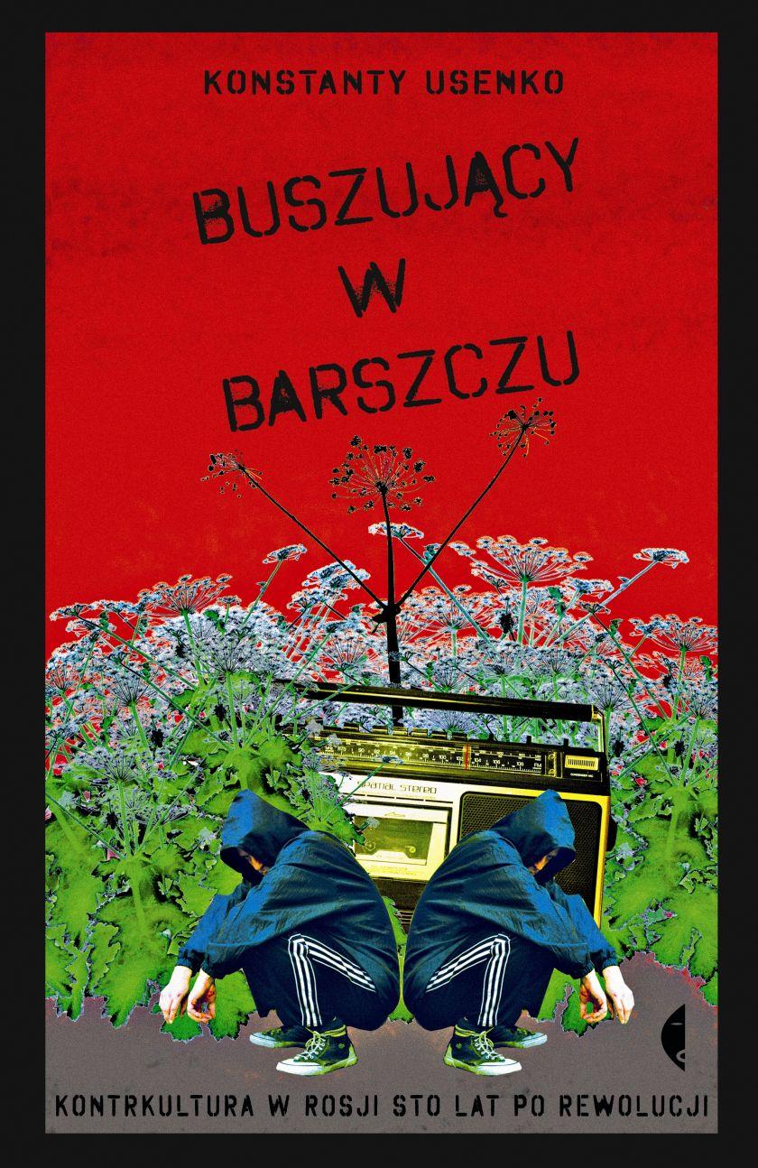 """Premiera książki """"Buszujący w barszczu. Kontrkultura w Rosji sto lat po rewolucji""""."""