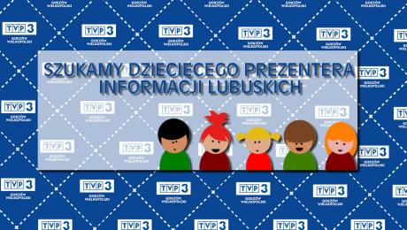 Szukamy dziecka, które poprowadzi Informacje Lubuskie!