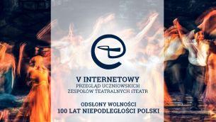 Otwieramy V Internetowy Przegląd Uczniowskich Zespołów Teatralnych!