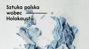 archeologia-sztuka-polska-wobec-holokaustu