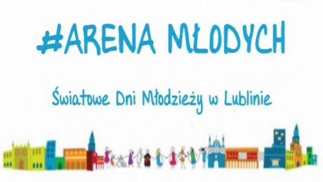 Arena Młodych. Światowe Dni Młodzieży w Lublinie