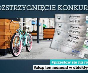 Rozstrzygnięcie konkursu - Przestaw się na rower i złap ten moment w obiektywie  !