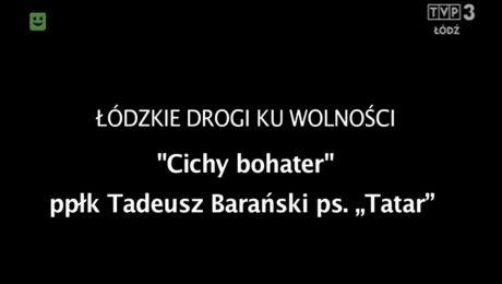 """""""Cichy bohater"""" ppłk Tadeusz Barański """"Tatar"""" 19.06.2018"""