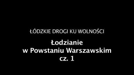 Łodzianie w Powstaniu Warszawskim cz.1 01.08.2018