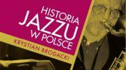 ksiazka-historia-jazzu-w-polsce-krystiana-brodackiego-pod-patronatem-tvp-kultura