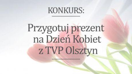 """""""Przygotuj prezent na Dzień Kobiet z TVP Olsztyn"""""""