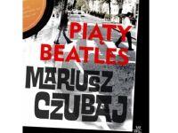 """""""Piąty beatles"""" Mariusza Czubaja"""