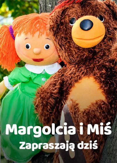 Margolcia i Miś zapraszają dziś