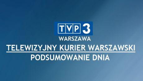 Telewizyjny Kurier Warszawski – Podsumowanie dnia