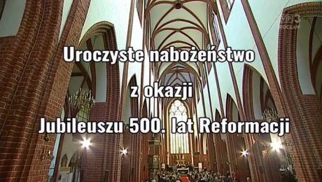 Nabożeństwo jubileuszowe - 500 lat Reformacji