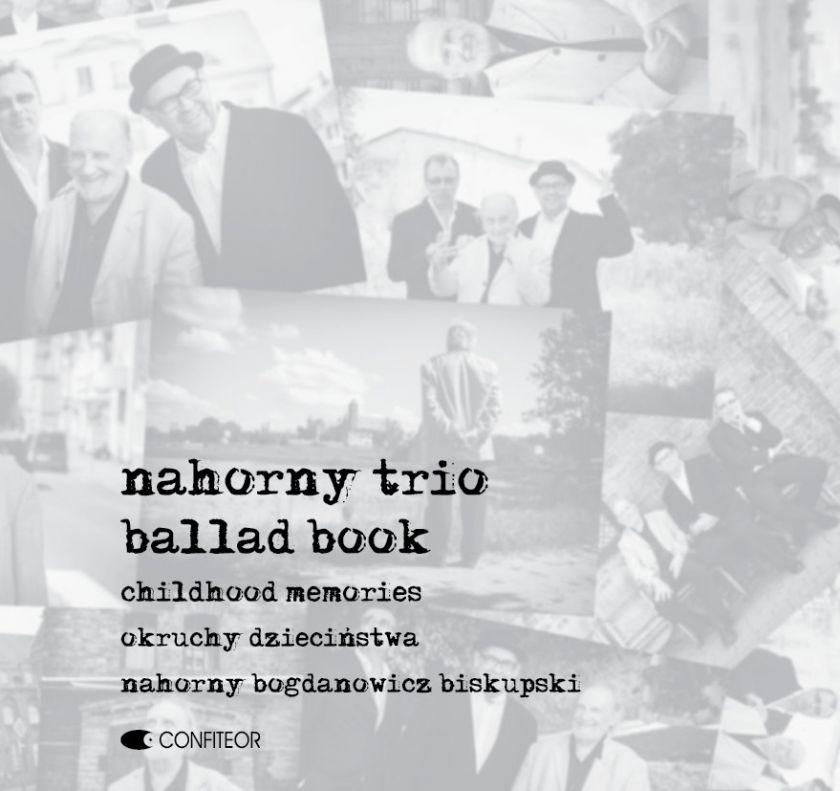 <b>Nahorny Trio - Ballad Book - Okruchy dzieciństwa/Nahorny - Bogdanowicz – Biskupski</b>