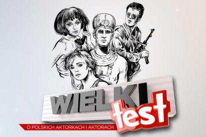 Wielki Test o polskich aktorkach i aktorach