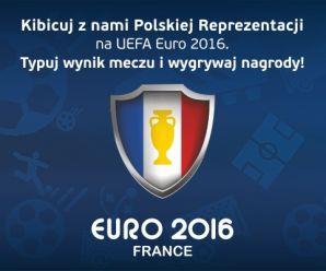 Kibicuj z nami Polskiej Reprezentacji na UEFA Euro 2016! Typuj wyniki meczów i wygrywaj nagrody!