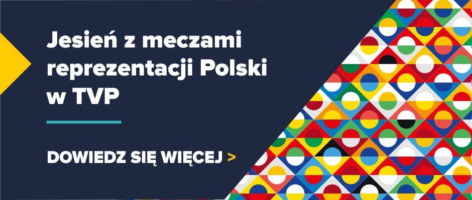 Liga narodowUEFA i mecze towarzyskie Reprezentacji Polski